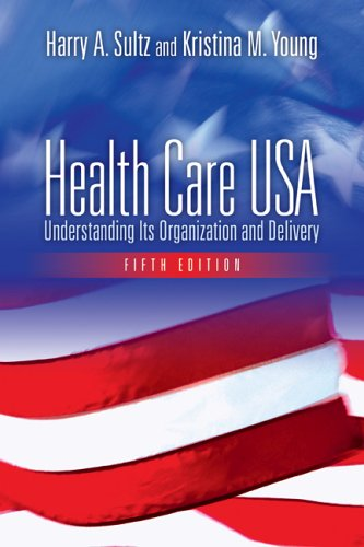 Download Health Care USA: Understanding Its Organization And Delivery 0763736252