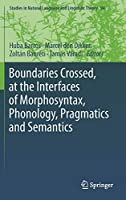 Boundaries Crossed, at the Interfaces of Morphosyntax, Phonology, Pragmatics and Semantics (Studies in Natural Language and Linguistic Theory)