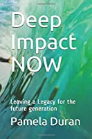 Deep Impact NOW: Leaving a Legacy for the future generation