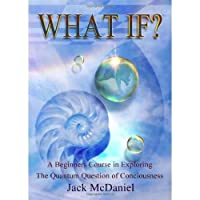 What If?: A Beginners Course In Exploring The Quantum Question Of Consciousness【洋書】 [並行輸入品]