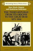 Third Republic Origins 1871-1914 (The Cambridge History of Modern France)