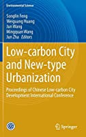 Low-carbon City and New-type Urbanization: Proceedings of Chinese Low-carbon City Development International Conference (Environmental Science and Engineering)