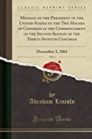 Message of the President of the United States to the Two Houses of Congress at the Commencement of the Second Session of the Thirty-Seventh Congress, Vol. 3: December 3, 1861 (Classic Reprint)