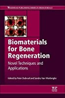 Biomaterials for Bone Regeneration: Novel Techniques and Applications (Woodhead Publishing Series in Biomaterials)
