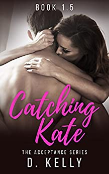 Catching Kate: The Acceptance Series by [Kelly, D.]