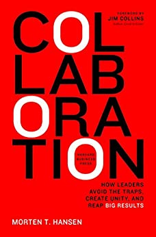 Collaboration: How Leaders Avoid the Traps, Build Common Ground, and Reap Big Results by [Hansen, Morten]