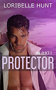 Protector (The Elect Book 1) by [Hunt, Loribelle]