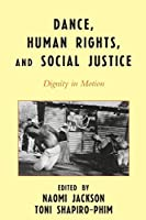 Dance, Human Rights, and Social Justice: Dignity in Motion