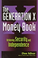 The Generation X Money Book: Achieving Security and Independence