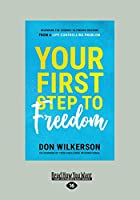 Your First Step to Freedom: Beginning the Journey to Finding Freedom from a Life-Controlling Problem (Large Print 16pt)