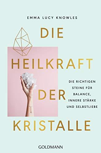 Die Heilkraft der Kristalle: Die richtigen Steine für Balance, innere Stärke und Selbstliebe (German Edition)