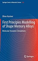 First Principles Modelling of Shape Memory Alloys: Molecular Dynamics Simulations (Springer Series in Materials Science)