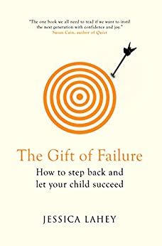 The Gift of Failure by [Lahey, Jessica]