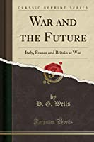 War and the Future: Italy, France and Britain at War (Classic Reprint)