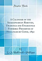 A Calendar of the Shakespearean Rarities Drawings and Engravings Formerly Preserved at Hollingbury Copse 1891 (Classic Reprint)【洋書】 [並行輸入品]