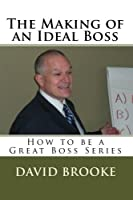 The Making of an Ideal Boss: How to Be a Great Boss Series