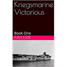 Kriegsmarine Victorious: Book One