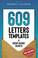 609 Letter Templates & Credit Repair Secrets: The Best Way to Fix Your Credit Score Legally in an Easy and Fast Way (Includes 10 Credit Repair Template Letters)