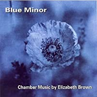 Blue Minor: Chamber Music By Elizabeth Brown by Elizabeth Brown