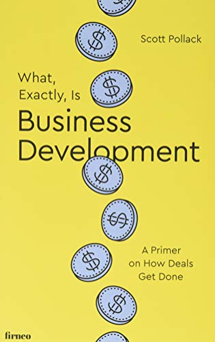 Download What, Exactly, Is Business Development?: A Primer on Getting Deals Done 1521770506