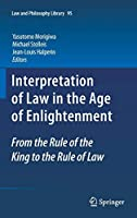 Interpretation of Law in the Age of Enlightenment: From the Rule of the King to the Rule of Law (Law and Philosophy Library)