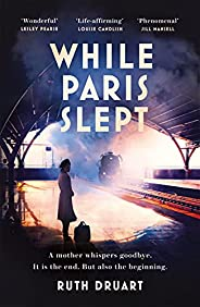 While Paris Slept: In Occupied Paris a mother faces a heartwrenching choice. An epic, bestselling WW2 story.