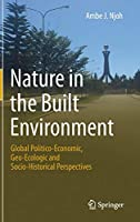 Nature in the Built Environment: Global Politico-Economic, Geo-Ecologic and Socio-Historical Perspectives