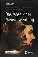 Das Mosaik der Menschwerdung: Vom aufrechten Gang zur Eroberung der Erde: Humanevolution im Ueberblick