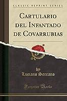 Cartulario del Infantado de Covarrubias (Classic Reprint)