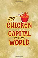 Hot Chicken Capital Of The World: All Purpose 6x9 Blank Lined Notebook Journal Way Better Than A Card Trendy Unique Gift Gold Fried Chicken