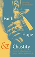 Faith, Hope and Chastity: Honest Reflections from the Catholic Priesthood