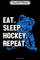 Composition Notebook: Eat. Sleep. Hockey. Repeat. Ice Hockey Lover Player Gift  Journal/Notebook Blank Lined Ruled 6x9 100 Pages