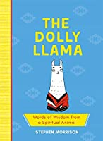 The Dolly Llama: Words of Wisdom from a Spiritual Animal