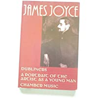 JAMES JOYCE: Dubliners A Portrait of the Artist as a Young Man Chamber Music