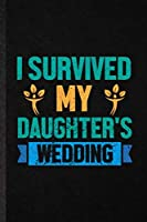 I Survived My Daughter's Wedding: Funny Blank Lined Notebook/ Journal For Father Mother Parents, Marriage Announcement, Inspirational Saying Unique Special Birthday Gift Idea Cute Ruled 6x9 110 Pages