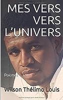 MES VERS VERS L'UNIVERS: Poèmes