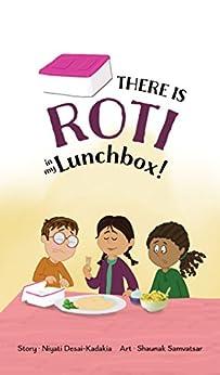 There is Roti in my Lunchbox by [Desai-Kadakia, Niyati]