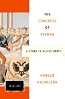 The Congress of Vienna: A Study in Allied Unity, 1812-1822