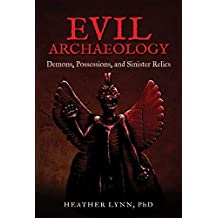 Evil Archaeology: Demons, Possessions, and Sinister Relics