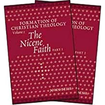The Nicene Faith (Formation of Christian Thelogy)
