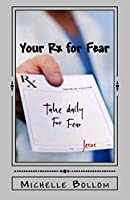 Your Rx for Fear: Removing the Fear Factors in Your Life