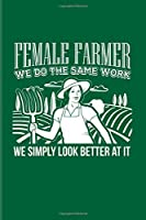 Female Farmer We Do The Same Work We Simply Look Better At It: Funny Farmer Humor Quote 2020 Planner | Weekly & Monthly Pocket Calendar | 6x9 Softcover Organizer | For Nature & Agriculture Fans
