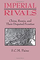 Imperial Rivals: China, Russia and Their Disputed Frontier