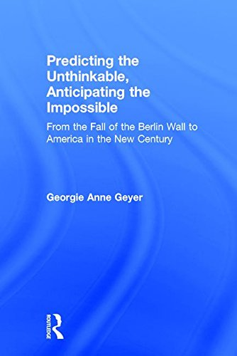 Download Predicting the Unthinkable, Anticipating the Impossible: From the Fall of the Berlin Wall to America in the New Century 1412814871