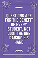 """Questions are for the benefit of every student, not just the one raising his hand: Best Teacher Notebook 