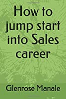 How to jump start into Sales career