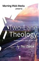 Two-Lane Theology: seeking fresh faith on the road
