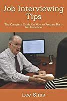 Job Interviewing Tips: The Complete Guide On How to Prepare For a Job Interview