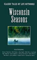 Wisconsin Seasons (Classic Tales of Life Outdoors)