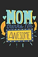 Mom Thinks I'm Awesome: Colorful Cute Quote Over Black Fot families perfect For Birthdays, Anniversaries Or Christmas 6x9